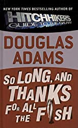 So Long, and Thanks for All the Fish (Hitchhiker's Trilogy) by Douglas Adams (1999-03-01)
