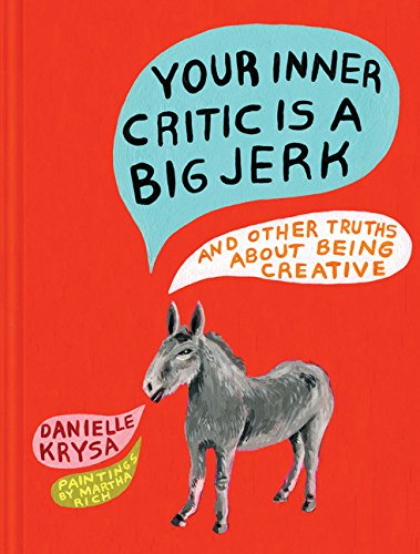 Your Inner Critic Is a Big Jerk: And Other Truths About Being Creative por Danielle Krysa