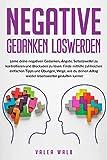 Negative Gedanken loswerden: Lerne deine negativen Gedanken, Ängste, Selbstzweifel zu kontrollieren & Blockaden zu lösen. Viele einfache Tipps & Übungen für eine lebenswertere Alltagsgestaltung!