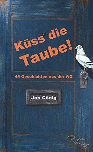 Küss die Taube!: 45 Geschichten aus der WG (Kuss Philosophie)