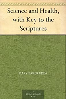 Science and Health, with Key to the Scriptures by [Eddy, Mary Baker]