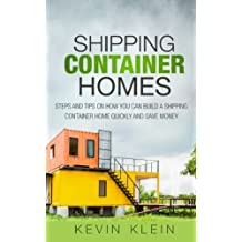 Shipping Container Homes: Steps and tips on How You Can Build a Shipping Container Home Quickly and Save Money