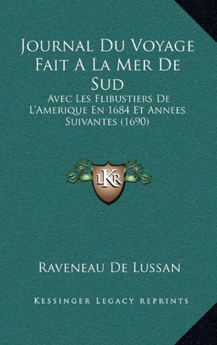 Journal Du Voyage Fait a la Mer de Sud: Avec Les Flibustiers de L'Amerique En 1684 Et Annees Suivantes (1690)