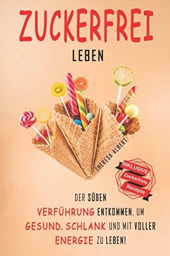 Zuckerfrei leben: Der süßen Verführung entkommen, um gesund, schlank und mit voller Energie zu leben! (Holz Buch Box)