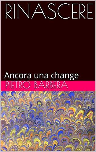 RINASCERE: Ancora una change (Anno Vol. 2013)