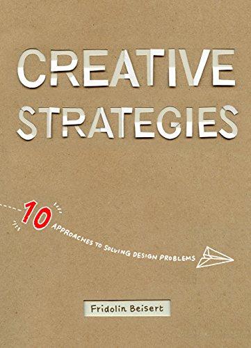 Creative Strategies: 10 Approaches to Solving Design Problems por Fridolin Beisert