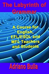 The Labyrinth of Grammar, a Course for English, EFL/ESOL and MFL Teachers and Students
