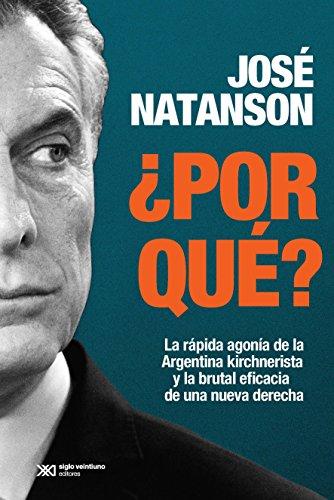 ¿Por qué? La rápida agonía de la Argentina kirchnerista y la brutal eficacia de una nueva derecha (Singular)