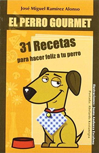 Perro gourmet - 31 recetas para hacer feliz a tu perro de...