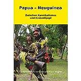 Papua - Neuguinea: Zwischen Kannibalismus und Krokodiljagd