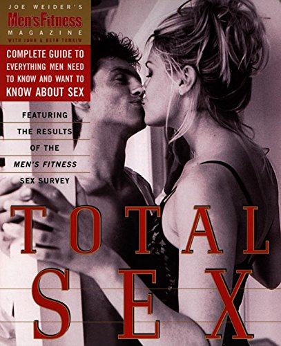Total Sex: Men's Fitness Magazine's Complete Guide to Everything Men Need to Know and Want to Know About Sex (Männer Fitness Magazin)