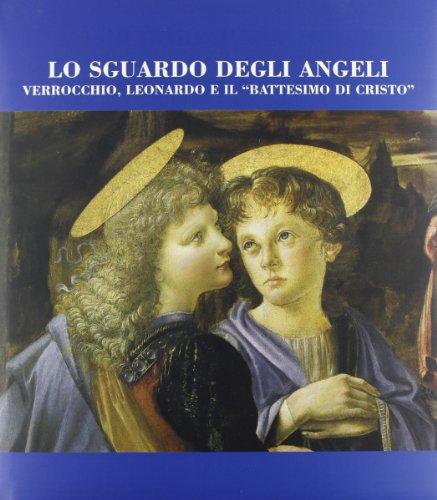 Lo sguardo degli angeli. Verrocchio, Leonardo e il «Battesimo di Cristo»