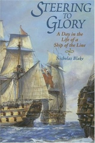 Steering to Glory: A Day in the Life of a Ship of the Line by Nicholas Blake (2006-02-02)