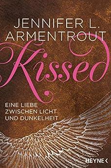 Kissed - Eine Liebe zwischen Licht und Dunkelheit (Wicked-Serie 4) von [Armentrout, Jennifer L.]