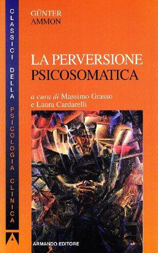 La perversione psicosomatica (Classici della psicologia clinica)
