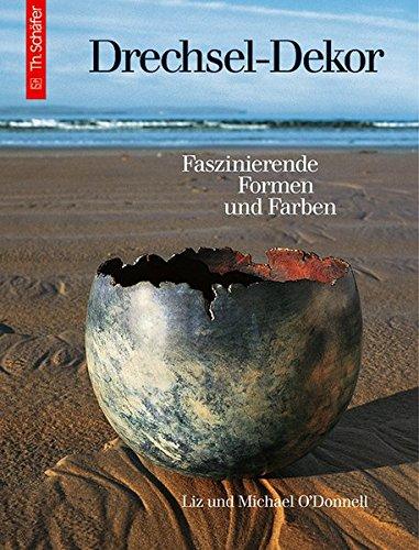 Drechsel-Dekor: Faszinierende Formen und Farben (Handwerk und Hobby)