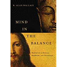 Mind in the Balance: Meditation in Science, Buddhism, and Christianity (Columbia Series in Science and Religion)