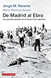 De Madrid al Ebro: Las grandes batallas de la guerra civil española (Historia)