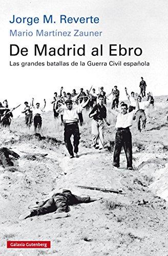 De Madrid al Ebro: Las grandes batallas de la guerra civil española (Historia) por Jorge M.Reverte