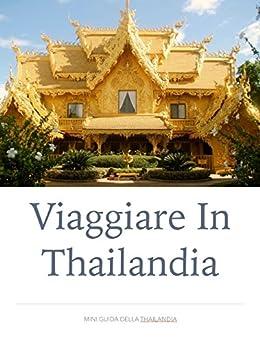 Viaggiare in Thailandia: MiniGuida sulla Thailandia di [Mollica, Giulio]