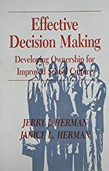 Effective Decision Making: Developing Ownership for Improved School Culture by Janice L. Herman (1998-01-28)