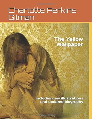 The Yellow Wallpaper: includes new illustrations and updated biography