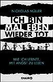 Ich bin mal eben wieder tot: Wie ich lernte, mit Angst zu leben - Nicholas Müller