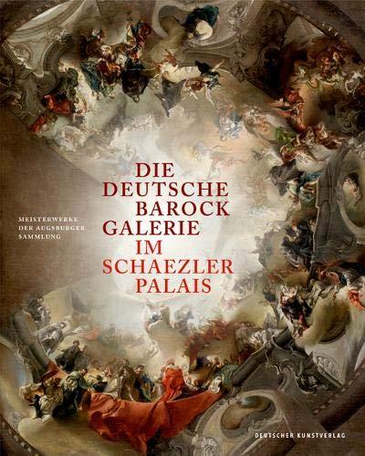Die Deutsche Barockgalerie im Schaezlerpalais: Meisterwerke der Augsburger Sammlung
