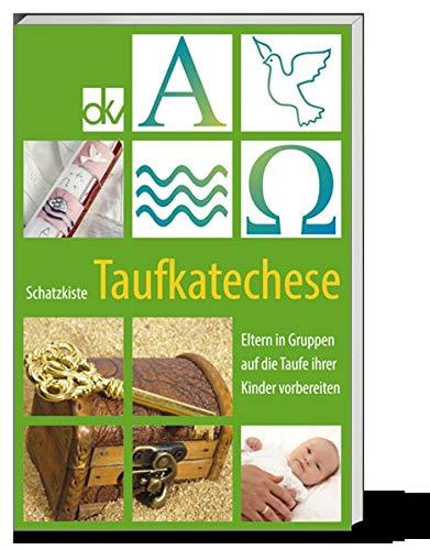 Schatzkiste Taufkatechese: Eltern in Gruppen auf die Taufe ihrer Kinder vorbereiten