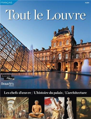 Tout le Louvre : Les chefs-d'oeuvre, l'histoire du palais, l'architecture par Collectif