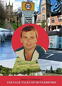 Teenage Tales of Hungerford: Memories of Jimmy Whittaker by [Whittaker, Jimmy]
