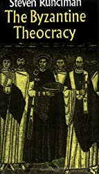 The Byzantine Theocracy: The Weil Lectures, Cincinatti by Steven Runciman (2004-06-03)