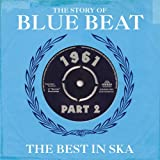 The Story Of Blue Beat 1961: The Best In Ska Part 2
