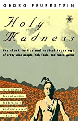 Holy Madness: The Shock Tactics and Radical Teachings of Crazy-Wise Adepts, Holy Fools and Rascal Gurus by Georg Feuerstein (1992-10-01)