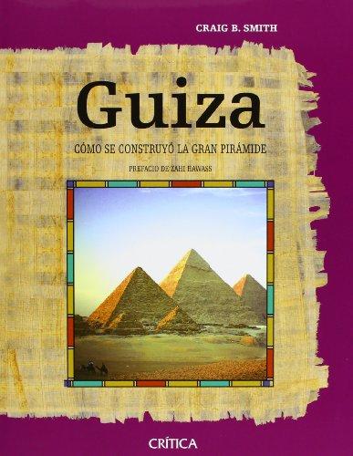 Guiza: Cómo se construyó la Gran Pirámide (Egipto) por Craig B. Smith