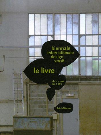 Biennale internationale Design 2006 Saint-Etienne : Du 22 novembre au 3 décembre, édition bilingue français-anglais