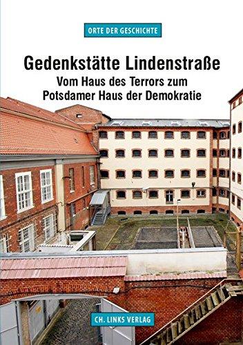 Gedenkstätte Lindenstraße: Vom Haus des Terrors zum Potsdamer Haus der Demokratie (Orte der Geschichte) -