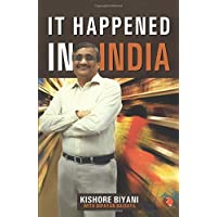 It Happened in India: The Story of Pantaloons, Big Bazaar, Central and the Great Indian Consumer