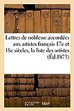 Lettres de Noblesse Accordees Aux Artistes Francais Xviie Et Xviiie Siecles, La Liste Des Artistes (Litterature)