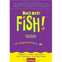 Noch mehr FISH!™: Die unbegrenzten Einsatzmöglichkeiten eines ungewöhnlich erfolgreichen Motivationsbuches