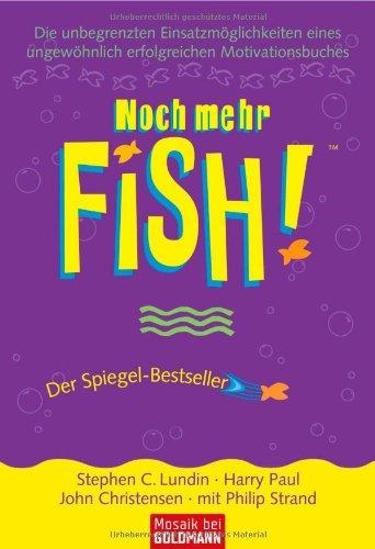 Noch mehr FISH!TM: Die unbegrenzten Einsatzmöglichkeiten eines ungewöhnlich erfolgreichen Motivationsbuches