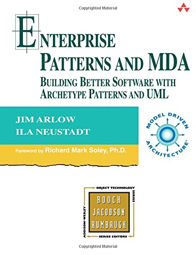 Enterprise Patterns and MDA: Building Better Software with Archetype Patterns and UML (Addison-wesley Object Technology Series)