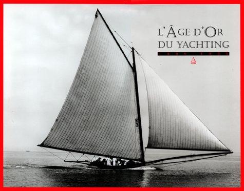 L'Age d'or du yachting (1880-1905) par Ed Holm, Gérald Guétat