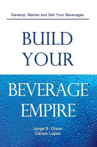Build Your Beverage Empire: Beverage Development, Marketing ...