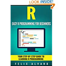 R: Easy R Programming for Beginners, Your Step-By-Step Guide To Learning R Programming (R Programming Series)