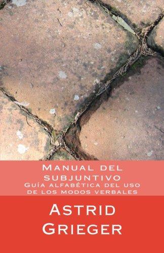 Manual del subjuntivo: Guía alfabética del uso de los modos verbales