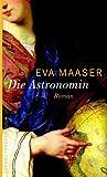 Die Astronomin: Roman - Eva Maaser