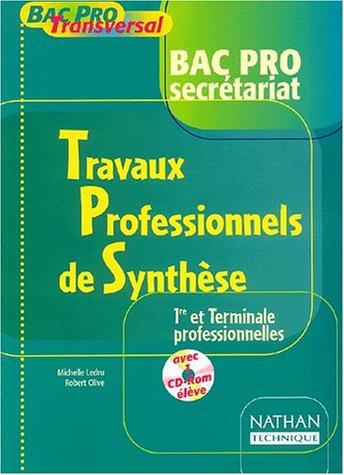 Bac Pro Tranversal : Travaux professionnels de synthèse, Bac pro Secrétariat, 1ère et terminale professionnelles (Manuel, 1 livre + 1 CD-Rom)