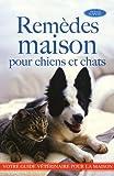 Remèdes maison pour chiens et chats : Plus de 1 000 remèdes maison pour les chiens et chats