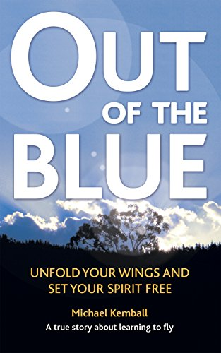 Out of the Blue: A True Story About Learning to Fly, Discover Your Wings and Set Your Spirit Free (English Edition)